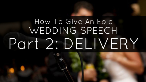 part 2 delivery. how to give an epic wedding speech.jpg